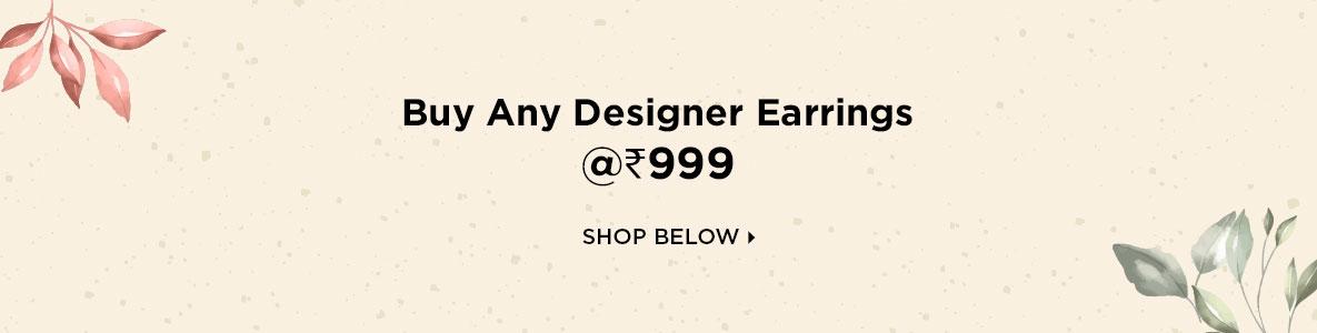 Buy Any Pair of Designer Earrings @Rs 999