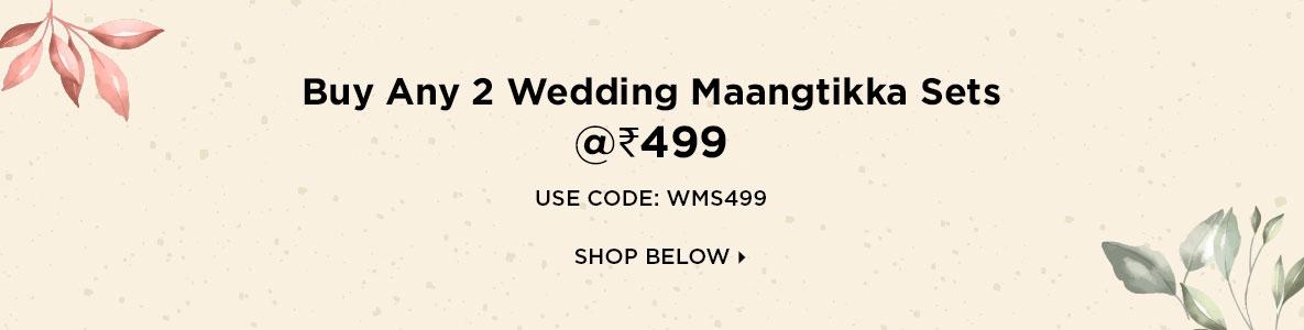 Buy Any 2 Wedding Maangtikka Sets @Rs 499