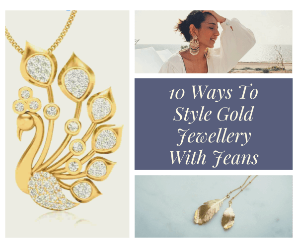 10 Ways To Style Gold Jewellery With Jeans