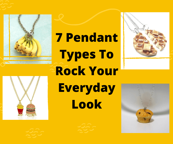 7 Pendant Types To Rock Your Everyday Look